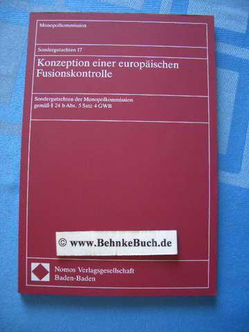 Konzeption einer europäischen Fusionskontrolle : Sondergutachten der Monopolkommission gemäss § 24 b Abs. 5 Satz 4 GWB. Monopolkommission, Monopolkommission: Sondergutachten der Monopolkommission ; Bd. 17